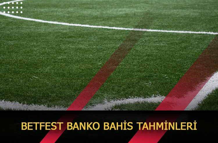 Betfest Banko Bahis Tahminleri