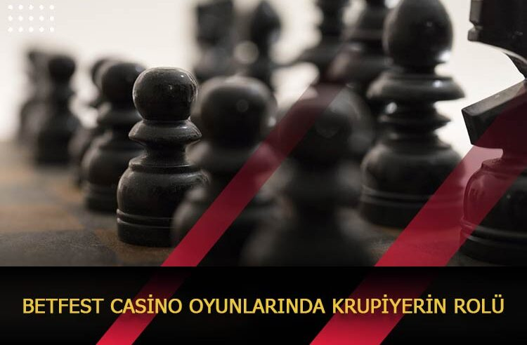 Betfest Casino Oyunlarında Krupiyerin Rolü