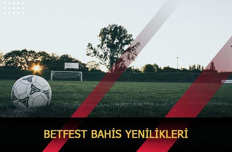 Betfest Bahis Yenilikleri