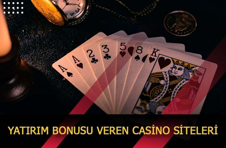 Yatırım Bonusu Veren Casino Siteleri